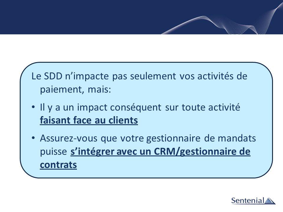 Le SDD nimpacte pas seulement vos activités de paiement, mais: Il y a un impact conséquent sur toute activité faisant face au clients Assurez-vous que