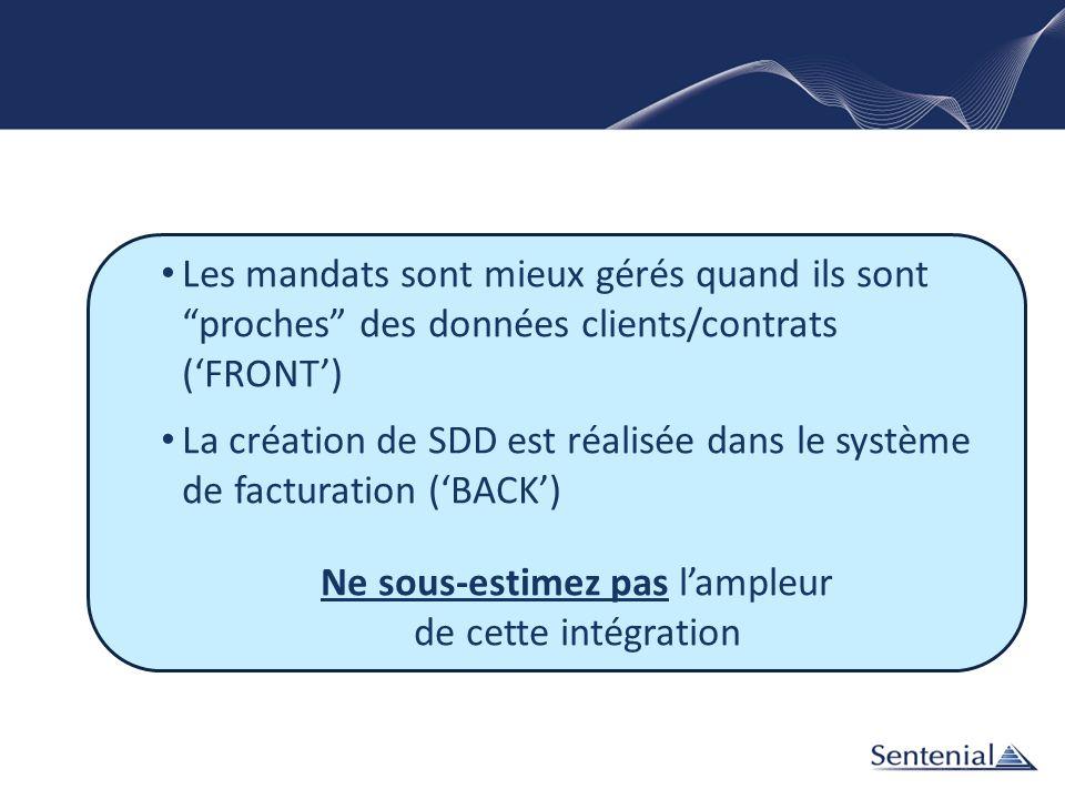 Les mandats sont mieux gérés quand ils sont proches des données clients/contrats (FRONT) La création de SDD est réalisée dans le système de facturatio