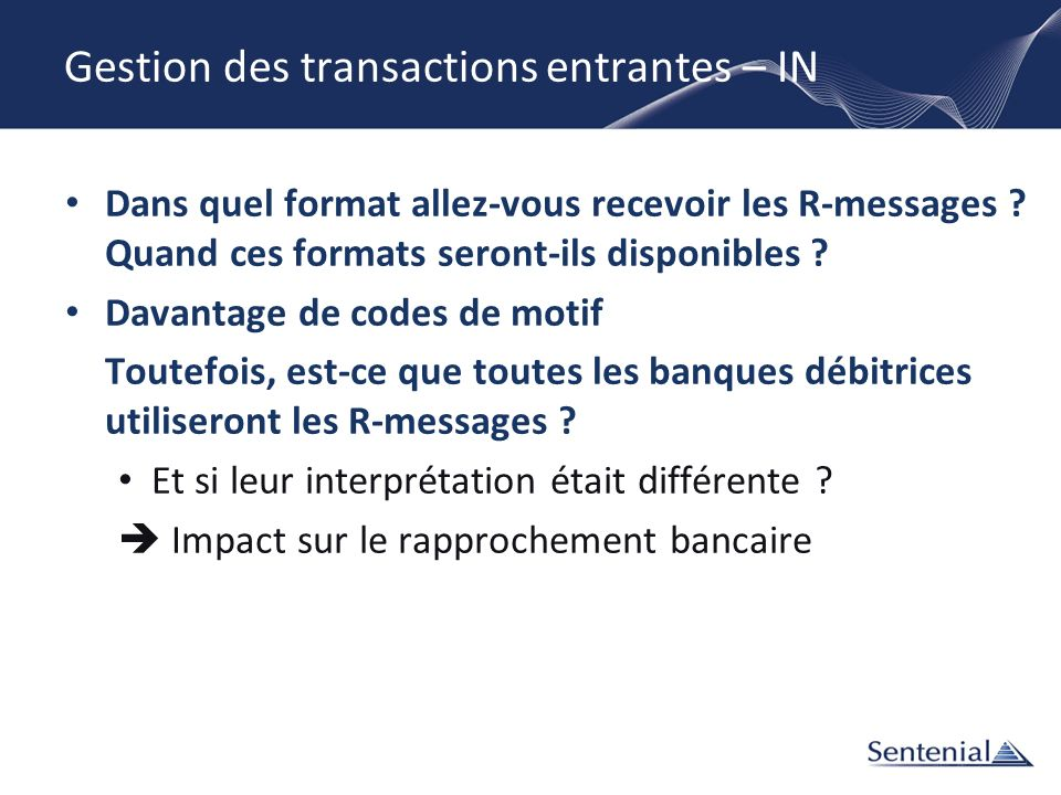 Gestion des transactions entrantes – IN Dans quel format allez-vous recevoir les R-messages ? Quand ces formats seront-ils disponibles ? Davantage de