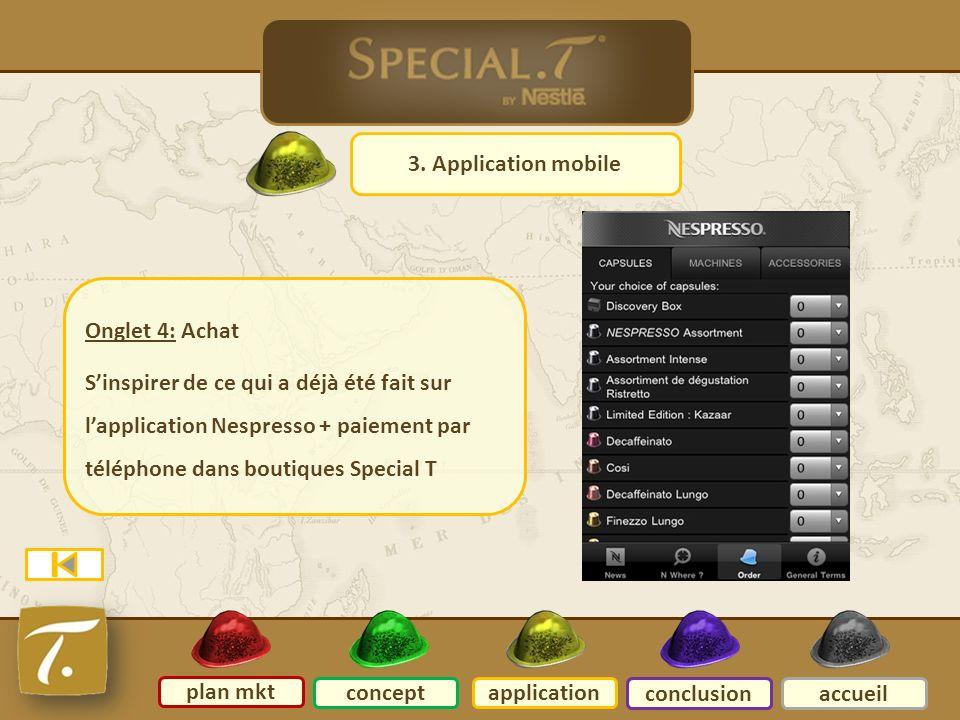 7 Application mobile 3. Application mobile plan mkt conceptapplication conclusionaccueil Onglet 4: Achat Sinspirer de ce qui a déjà été fait sur lappl