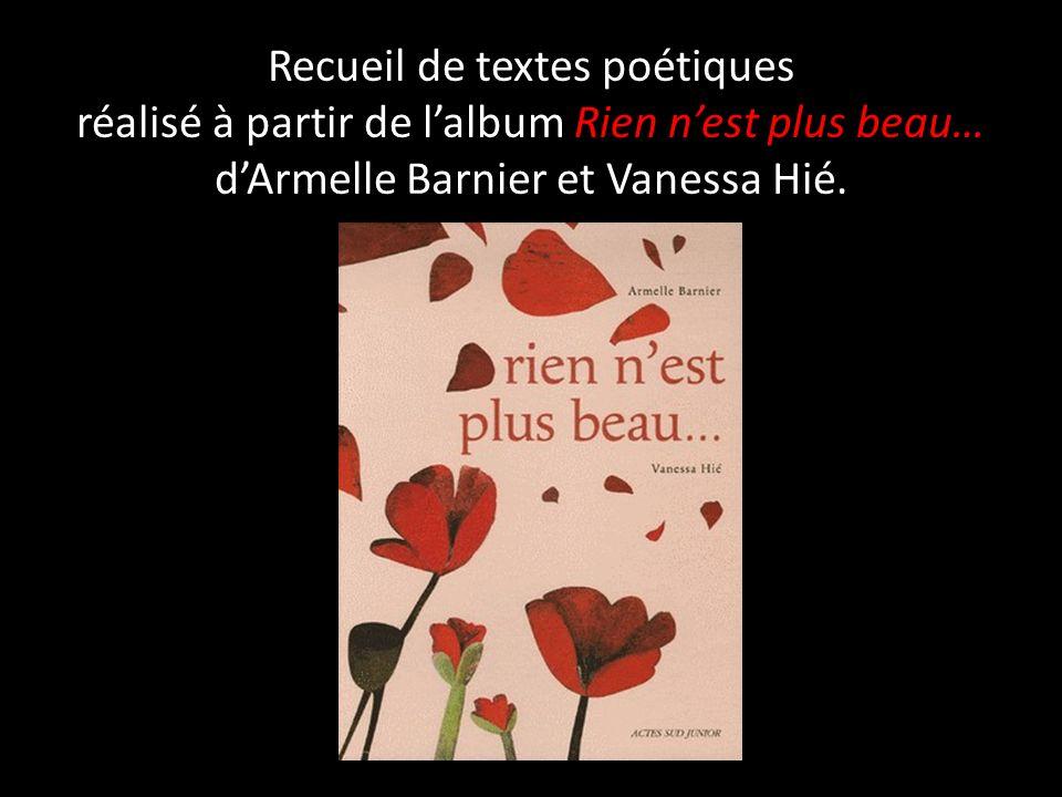 Recueil de textes poétiques réalisé à partir de lalbum Rien nest plus beau… dArmelle Barnier et Vanessa Hié.