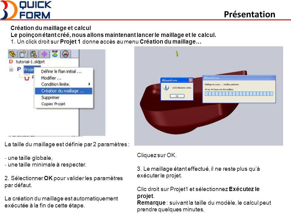 Présentation Création du maillage et calcul Le poinçon étant créé, nous allons maintenant lancer le maillage et le calcul.
