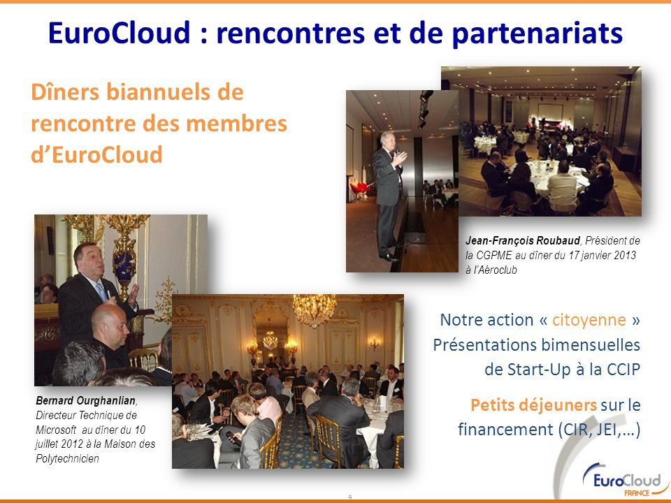 Dîners biannuels de rencontre des membres dEuroCloud 9 EuroCloud : rencontres et de partenariats Jean-François Roubaud, Président de la CGPME au dîner