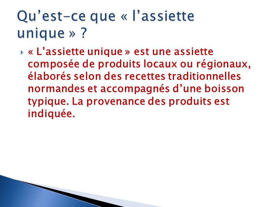 « Lassiette unique » est une assiette composée de produits locaux ou régionaux, élaborés selon des recettes traditionnelles normandes et accompagnés dune boisson typique.