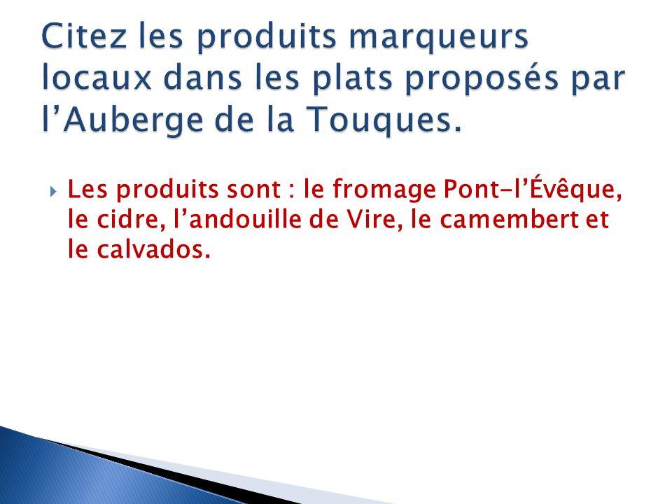 Les produits sont : le fromage Pont-lÉvêque, le cidre, landouille de Vire, le camembert et le calvados.