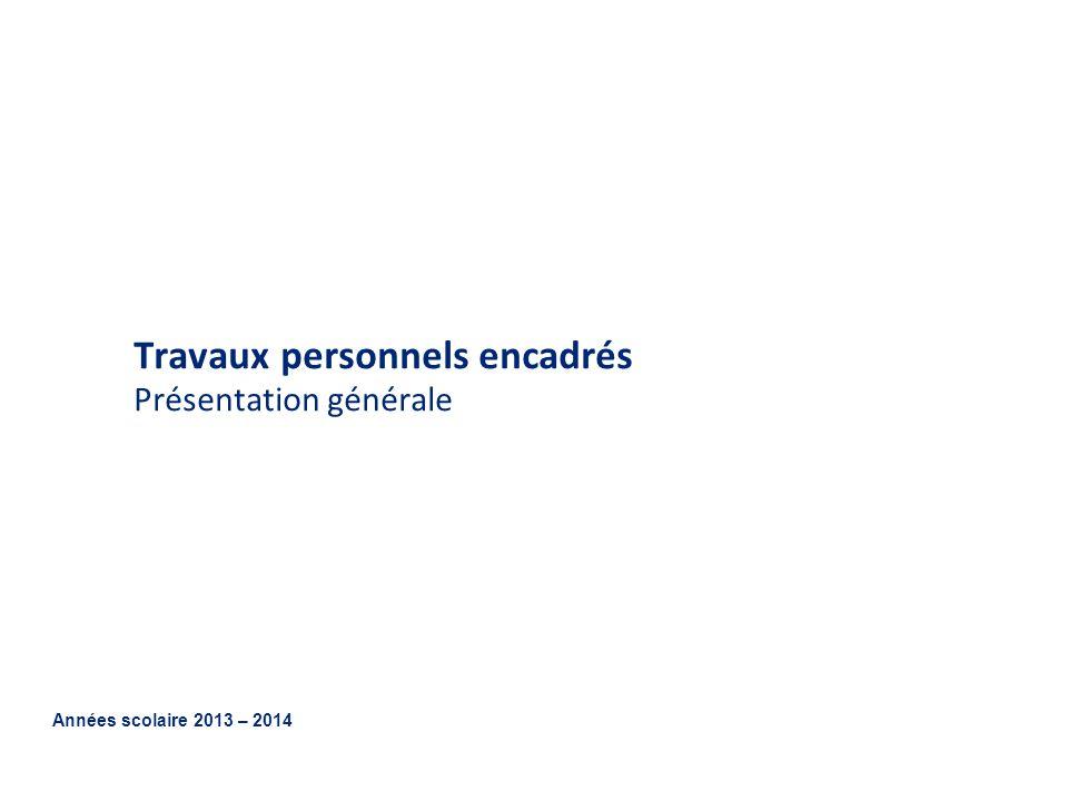 Travaux personnels encadrés Présentation générale Années scolaire 2013 – 2014