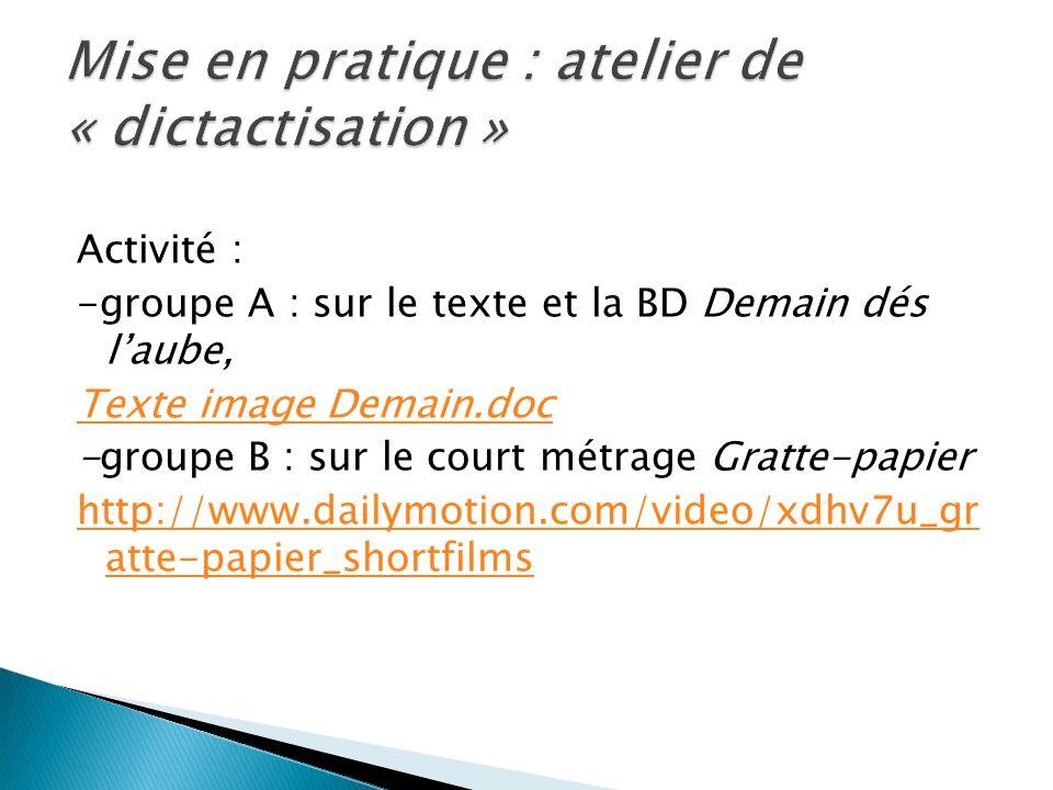 Activité : -groupe A : sur le texte et la BD Demain dés laube, Texte image Demain.doc -groupe B : sur le court métrage Gratte-papier http://www.dailym
