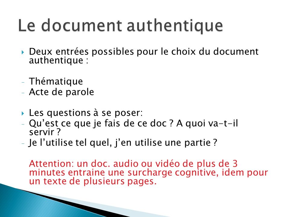 Deux entrées possibles pour le choix du document authentique : - Thématique - Acte de parole Les questions à se poser: - Quest ce que je fais de ce do