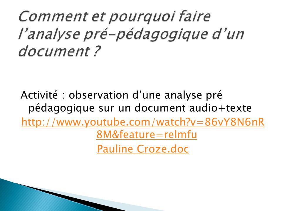 Activité : observation dune analyse pré pédagogique sur un document audio+texte http://www.youtube.com/watch?v=86vY8N6nR 8M&feature=relmfu Pauline Cro