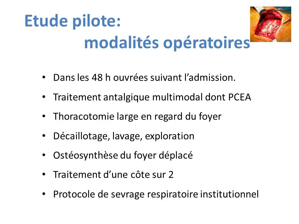 Etude pilote: modalités opératoires Dans les 48 h ouvrées suivant ladmission. Traitement antalgique multimodal dont PCEA Thoracotomie large en regard