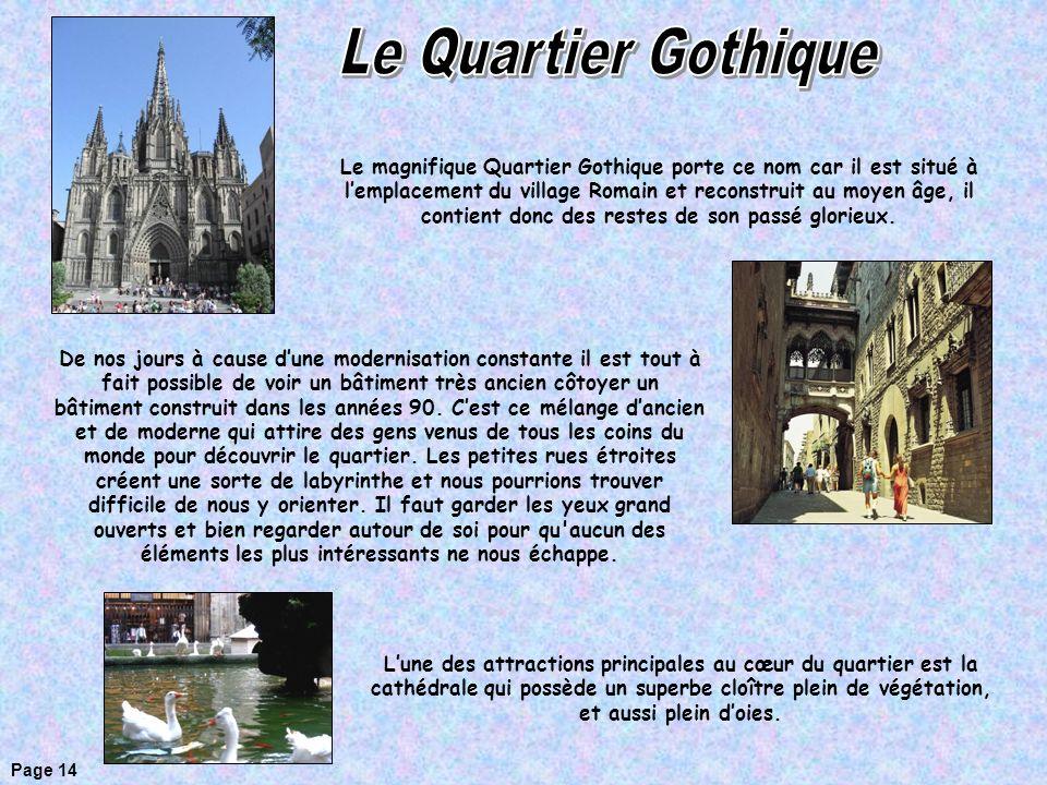 Le magnifique Quartier Gothique porte ce nom car il est situé à lemplacement du village Romain et reconstruit au moyen âge, il contient donc des reste