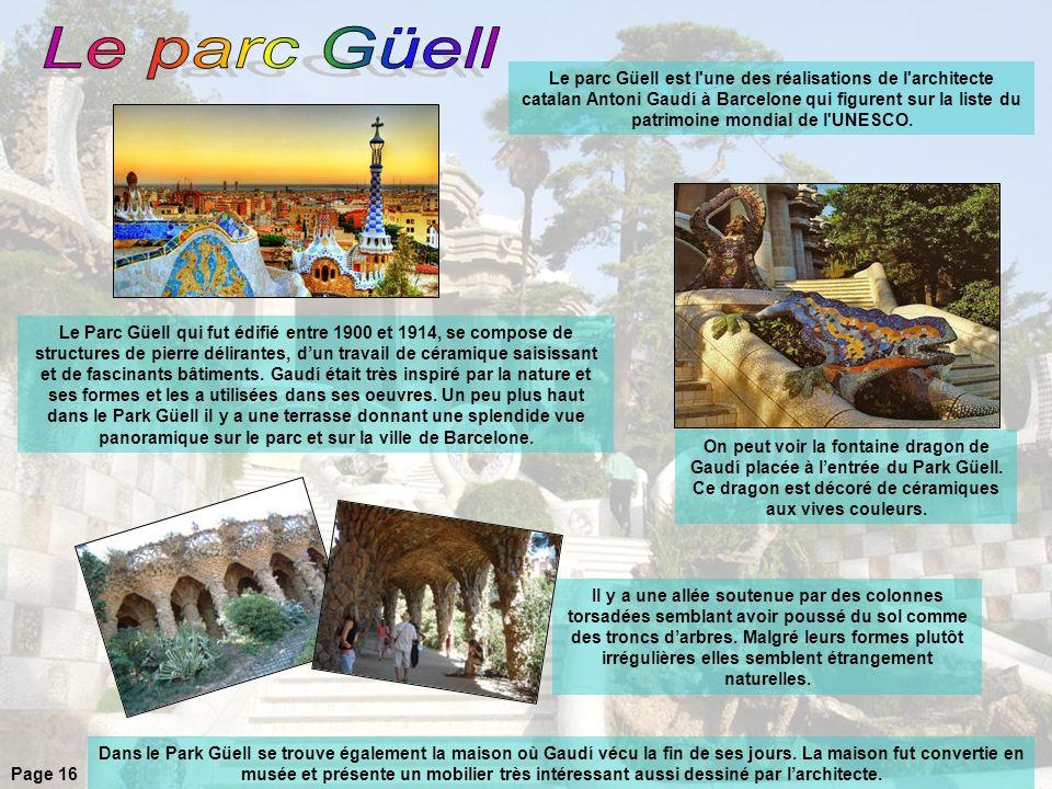 Le parc Güell est l une des réalisations de l architecte catalan Antoni Gaudí à Barcelone qui figurent sur la liste du patrimoine mondial de l UNESCO.