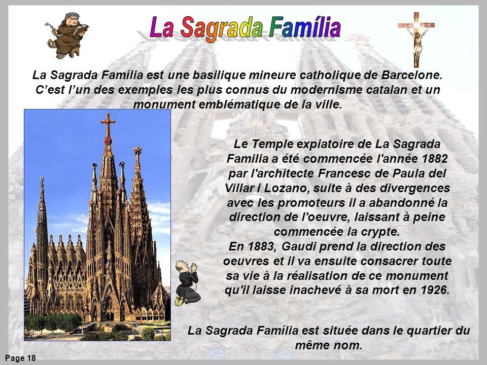 Le Temple expiatoire de La Sagrada Familia a été commencée l année 1882 par l architecte Francesc de Paula del Villar i Lozano, suite à des divergences avec les promoteurs il a abandonné la direction de l oeuvre, laissant à peine commencée la crypte.