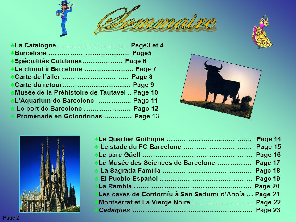 La Catalogne………………………..….. Page3 et 4 Barcelone ………………....................... Page5 Spécialités Catalanes………………. Page 6 Le climat à Barcelone ….......