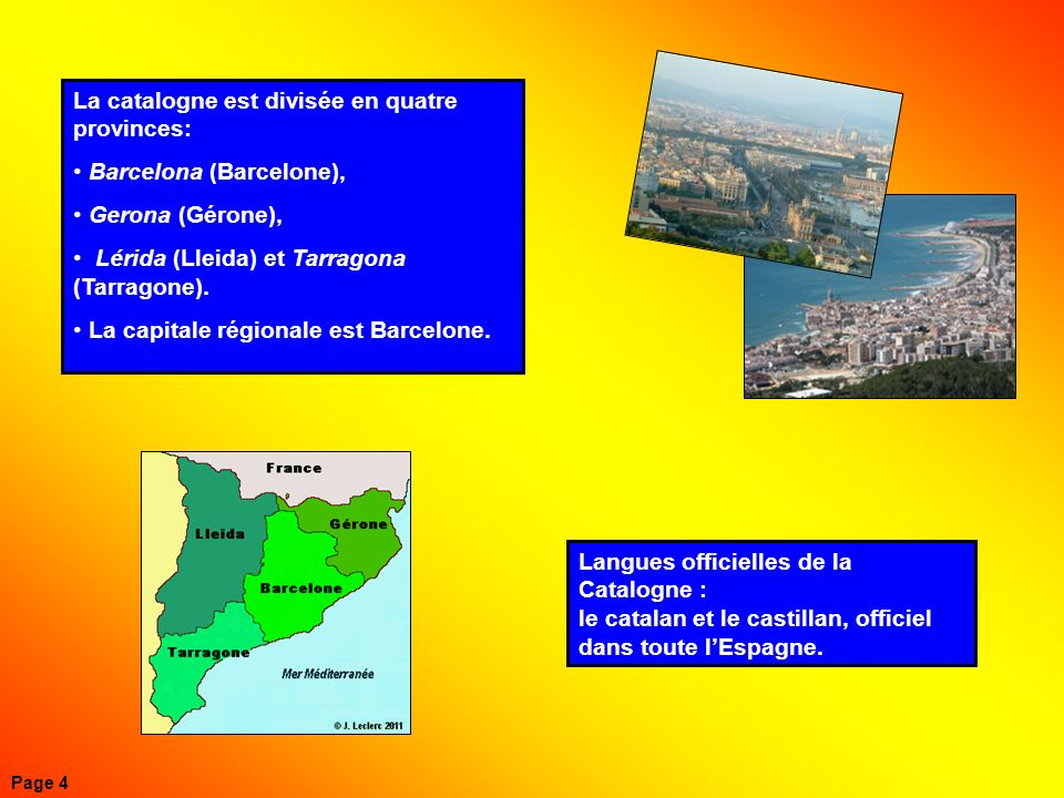 Langues officielles de la Catalogne : le catalan et le castillan, officiel dans toute lEspagne. La catalogne est divisée en quatre provinces: Barcelon