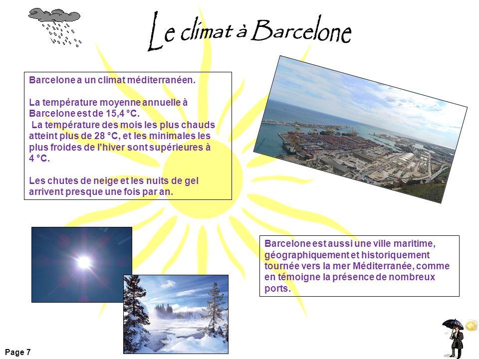 Barcelone a un climat méditerranéen.La température moyenne annuelle à Barcelone est de 15,4 °C.