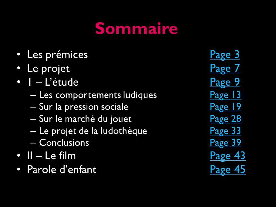 Sommaire Les prémicesPage 3Page 3 Le projetPage 7Page 7 1 – LétudePage 9Page 9 – Les comportements ludiquesPage 13Page 13 – Sur la pression socialePag