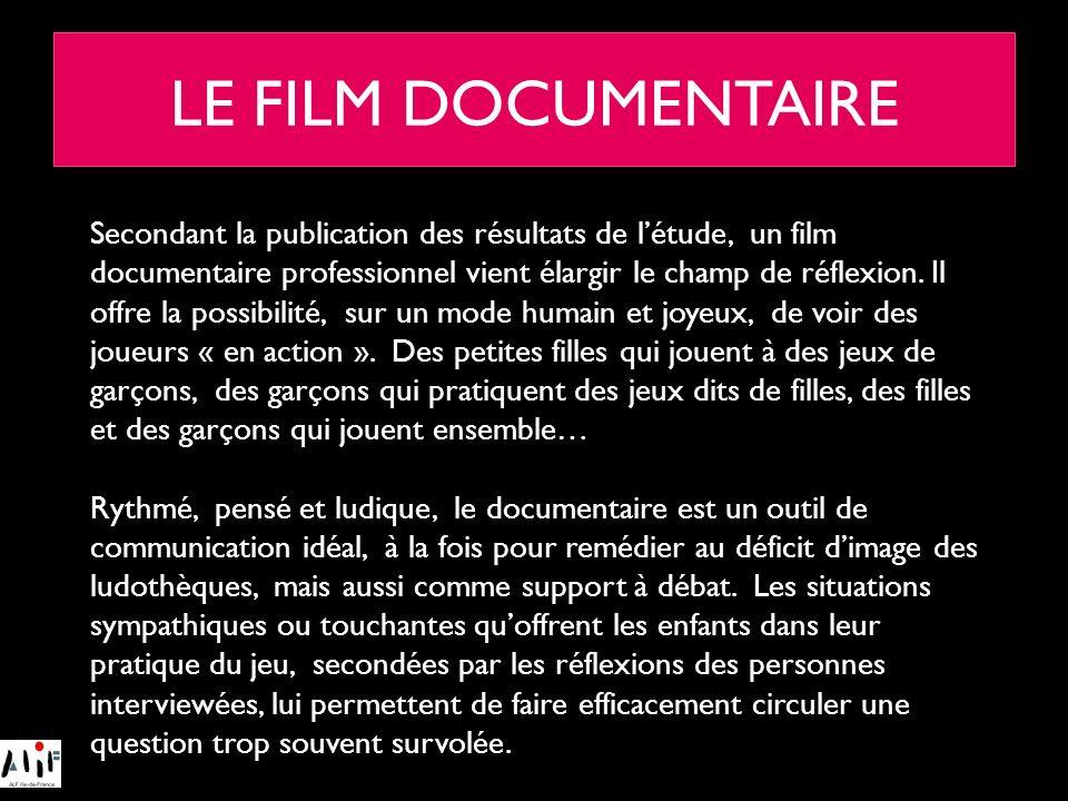 LE FILM DOCUMENTAIRE Secondant la publication des résultats de létude, un film documentaire professionnel vient élargir le champ de réflexion. Il offr