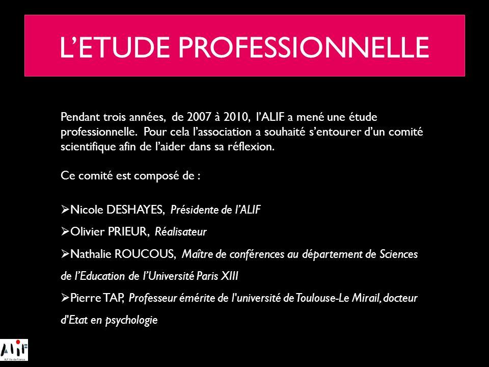 Létude professionnelle Pendant trois années, de 2007 à 2010, lALIF a mené une étude professionnelle. Pour cela lassociation a souhaité sentourer dun c