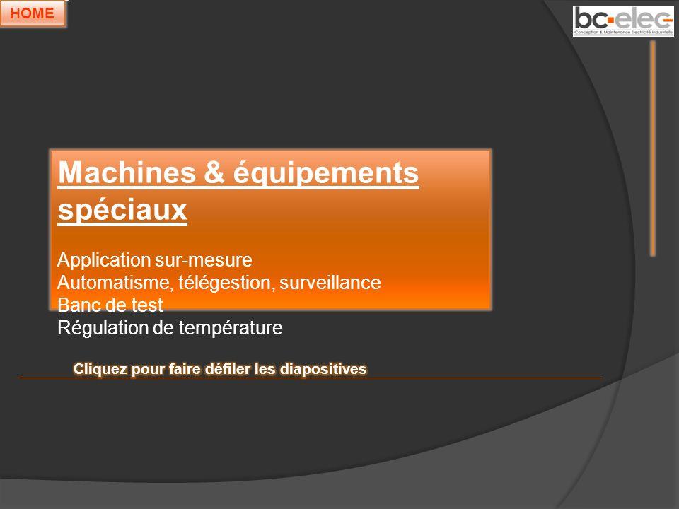Machines & équipements spéciaux Application sur-mesure Automatisme, télégestion, surveillance Banc de test Régulation de température HOME