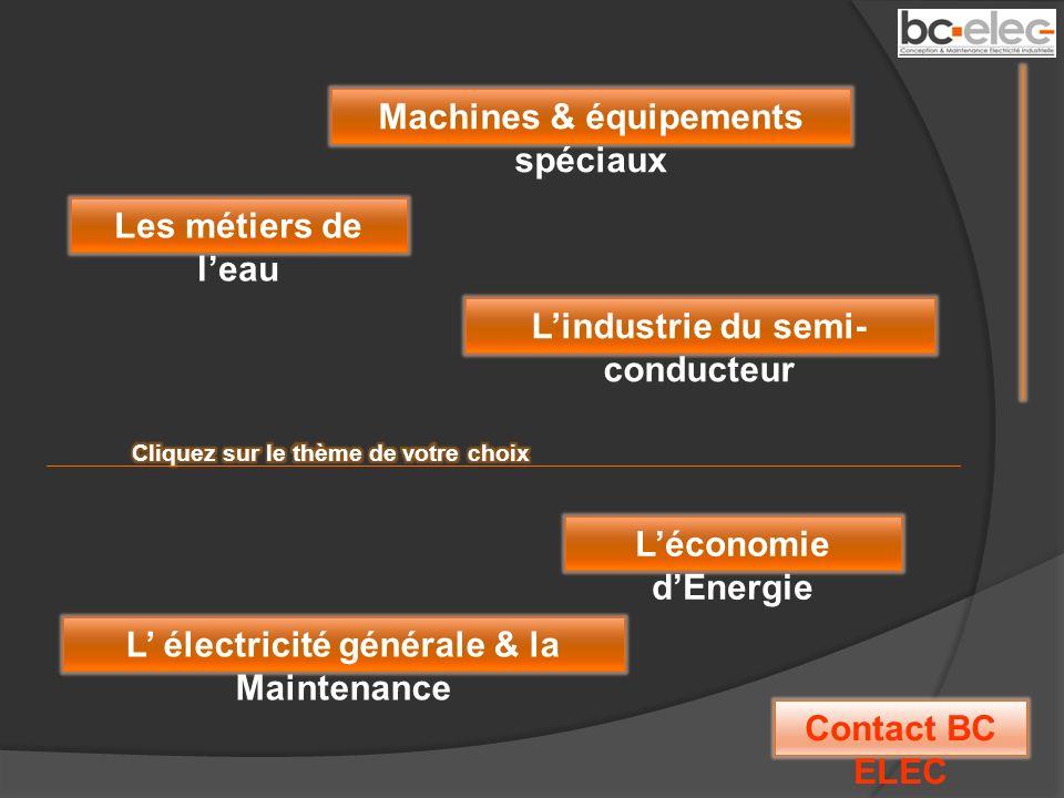 Lindustrie du semi- conducteur Machines & équipements spéciaux Contact BC ELEC L électricité générale & la Maintenance Les métiers de leau Léconomie d