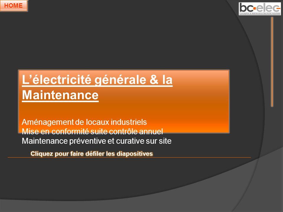 Lélectricité générale & la Maintenance Aménagement de locaux industriels Mise en conformité suite contrôle annuel Maintenance préventive et curative s