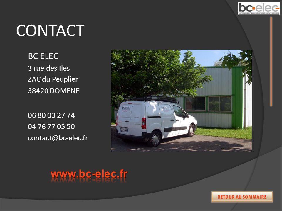 CONTACT BC ELEC 3 rue des Iles ZAC du Peuplier 38420 DOMENE 06 80 03 27 74 04 76 77 05 50 contact@bc-elec.fr RETOUR AU SOMMAIRE