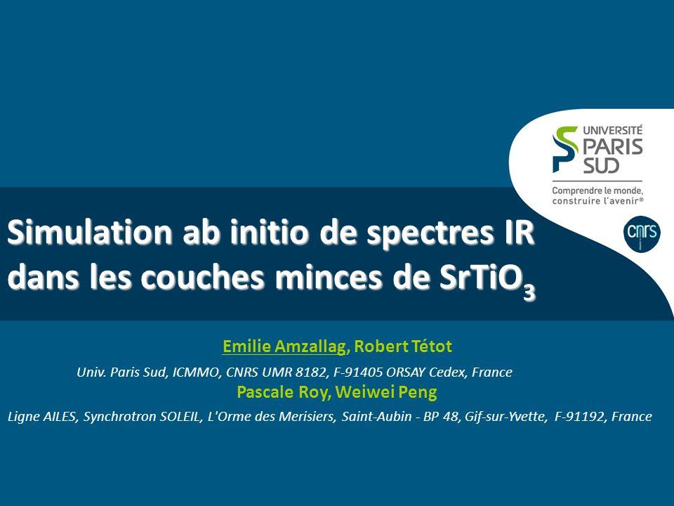 Simulation ab initio de spectres IR dans les couches minces de SrTiO 3 Emilie Amzallag, Robert Tétot Univ. Paris Sud, ICMMO, CNRS UMR 8182, F-91405 OR