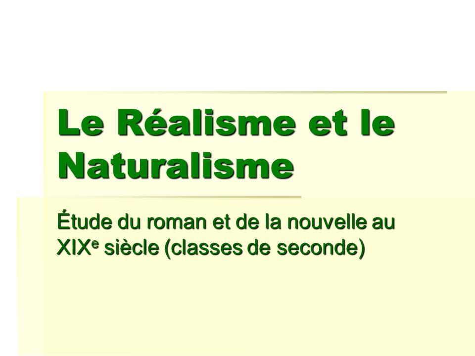 Le Réalisme et le Naturalisme Étude du roman et de la nouvelle au XIX e siècle (classes de seconde)