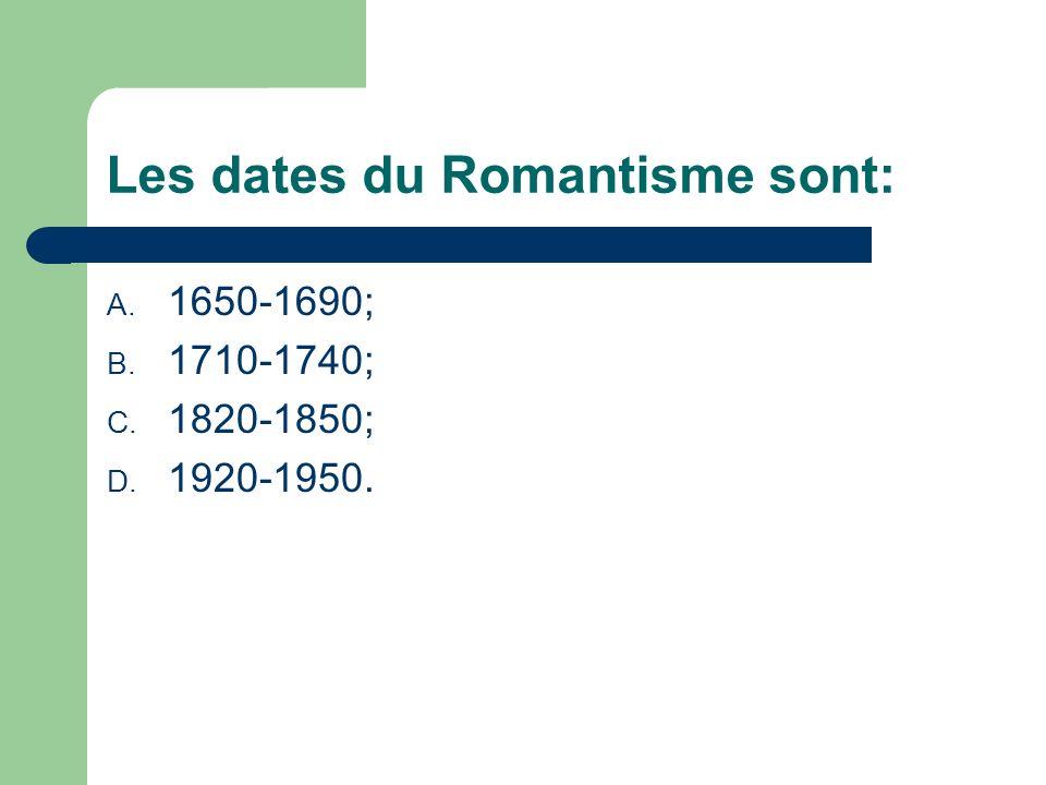Les dates du Romantisme sont: A. 1650-1690; B. 1710-1740; C. 1820-1850; D. 1920-1950.