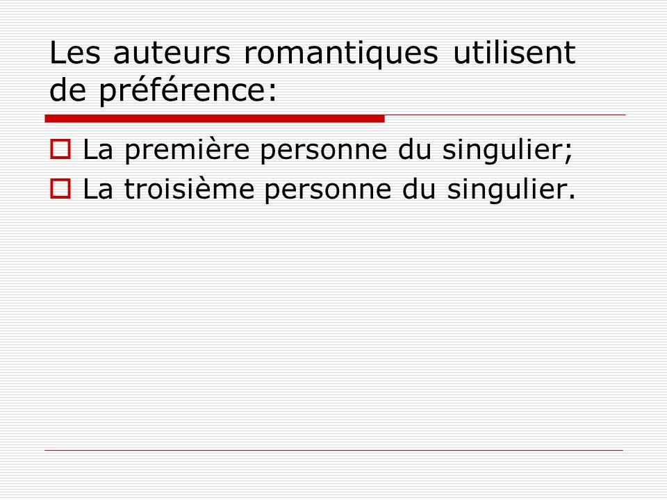 Les auteurs romantiques utilisent de préférence: La première personne du singulier; La troisième personne du singulier.
