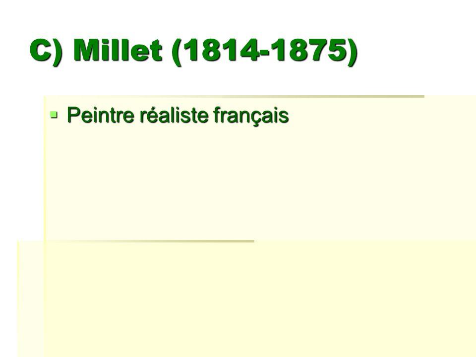 C) Millet (1814-1875) Peintre réaliste français Peintre réaliste français