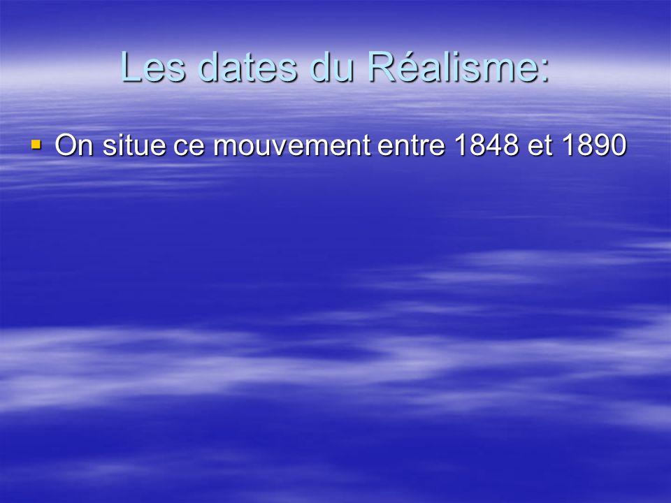 Les dates du Réalisme: On situe ce mouvement entre 1848 et 1890 On situe ce mouvement entre 1848 et 1890