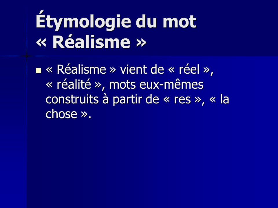 Étymologie du mot « Réalisme » « Réalisme » vient de « réel », « réalité », mots eux-mêmes construits à partir de « res », « la chose ».