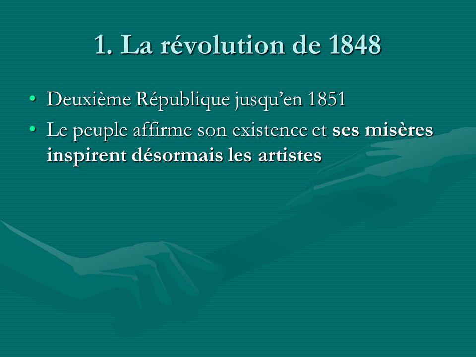 1. La révolution de 1848 Deuxième République jusquen 1851Deuxième République jusquen 1851 Le peuple affirme son existence et ses misères inspirent dés