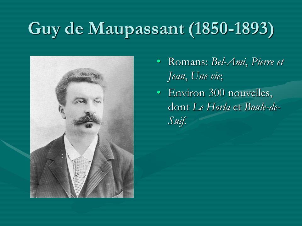 Guy de Maupassant (1850-1893) Romans: Bel-Ami, Pierre et Jean, Une vie; Environ 300 nouvelles, dont Le Horla et Boule-de- Suif.