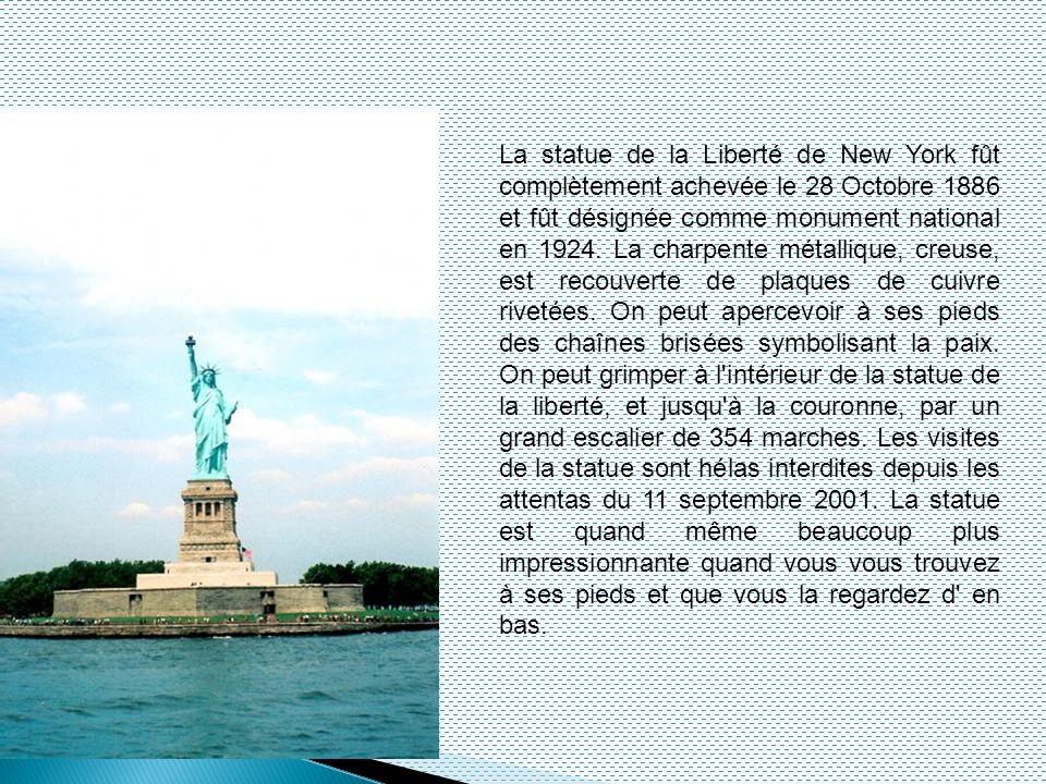 La statue de la Liberté de New York fût complètement achevée le 28 Octobre 1886 et fût désignée comme monument national en 1924. La charpente métalliq