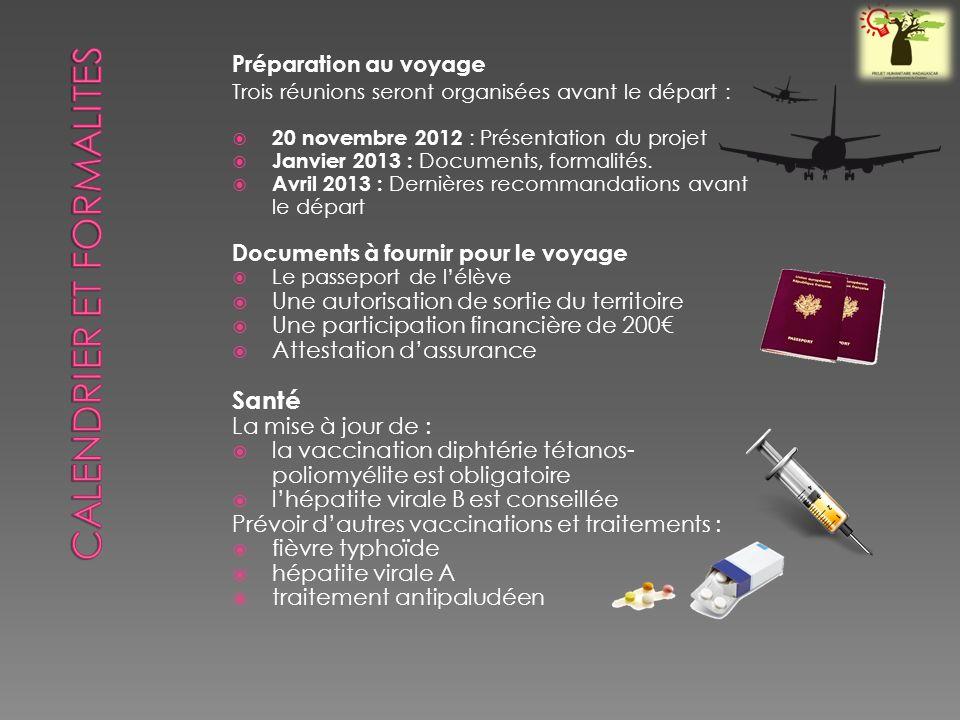Préparation au voyage Trois réunions seront organisées avant le départ : 20 novembre 2012 : Présentation du projet Janvier 2013 : Documents, formalités.