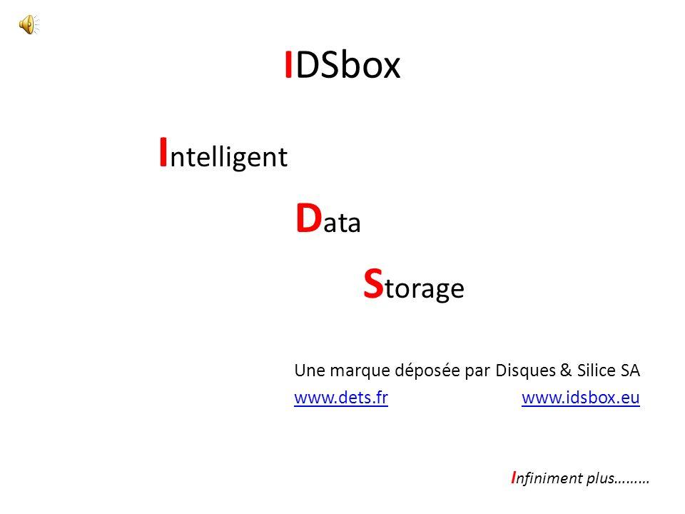 IDSbox I ntelligent D ata S torage Une marque déposée par Disques & Silice SA www.dets.frwww.dets.fr www.idsbox.euwww.idsbox.eu I nfiniment plus………