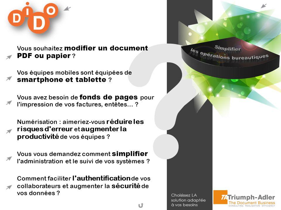Choisissez LA solution adaptée à vos besoins ? Vous souhaitez modifier un document PDF ou papier ? Vos équipes mobiles sont équipées de smartphone et