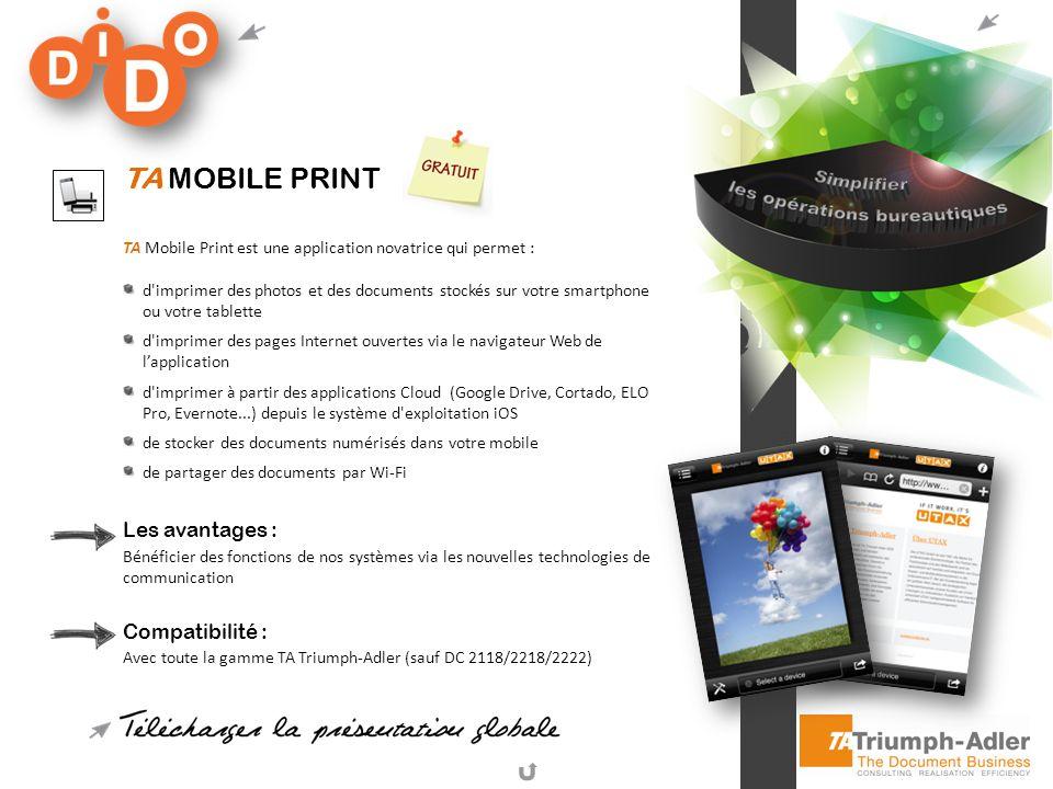 TA MOBILE PRINT TA Mobile Print est une application novatrice qui permet : d'imprimer des photos et des documents stockés sur votre smartphone ou votr