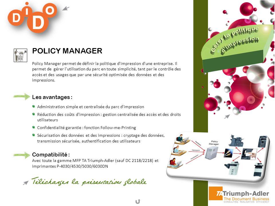 POLICY MANAGER Policy Manager permet de définir la politique d'impression d'une entreprise. Il permet de gérer l'utilisation du parc en toute simplici