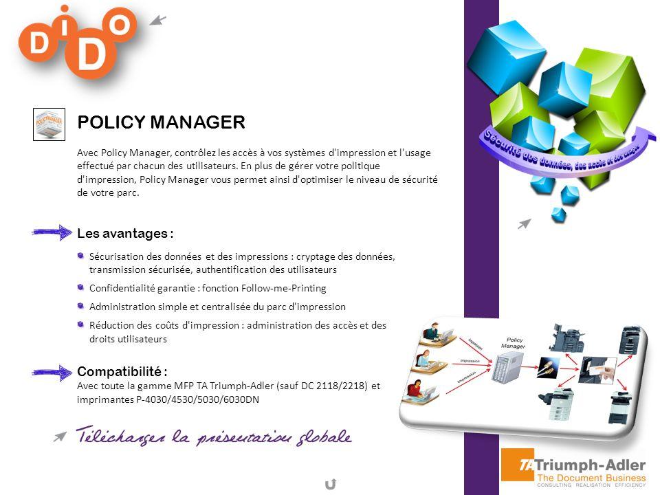 POLICY MANAGER Avec Policy Manager, contrôlez les accès à vos systèmes d'impression et l'usage effectué par chacun des utilisateurs. En plus de gérer