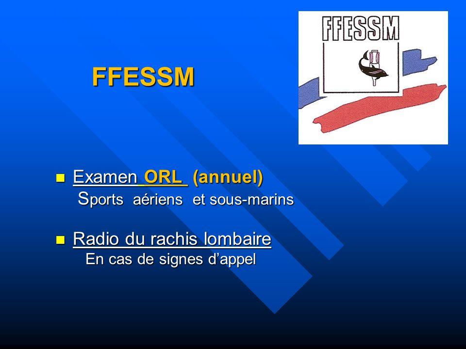FFESSM Examen ORL (annuel) Examen ORL (annuel) S ports aériens et sous-marins S ports aériens et sous-marins Radio du rachis lombaire Radio du rachis