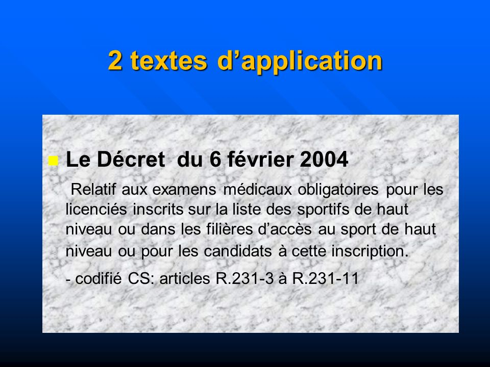 2 textes dapplication Le Décret du 6 février 2004 Relatif aux examens médicaux obligatoires pour les licenciés inscrits sur la liste des sportifs de h