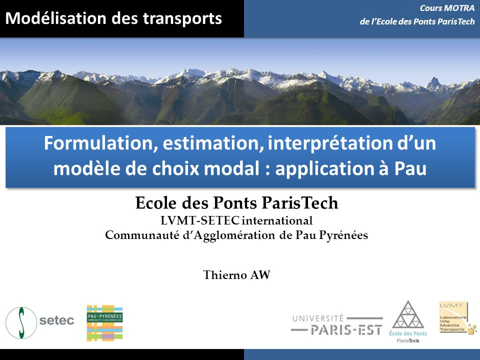 Modélisation des transports Ecole des Ponts ParisTech LVMT-SETEC international Communauté dAgglomération de Pau Pyrénées Thierno AW Cours MOTRA de lEc