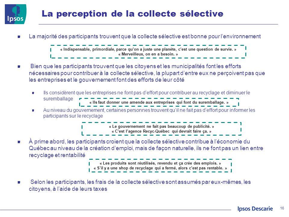 La perception de la collecte sélective 16 La majorité des participants trouvent que la collecte sélective est bonne pour lenvironnement Bien que les p