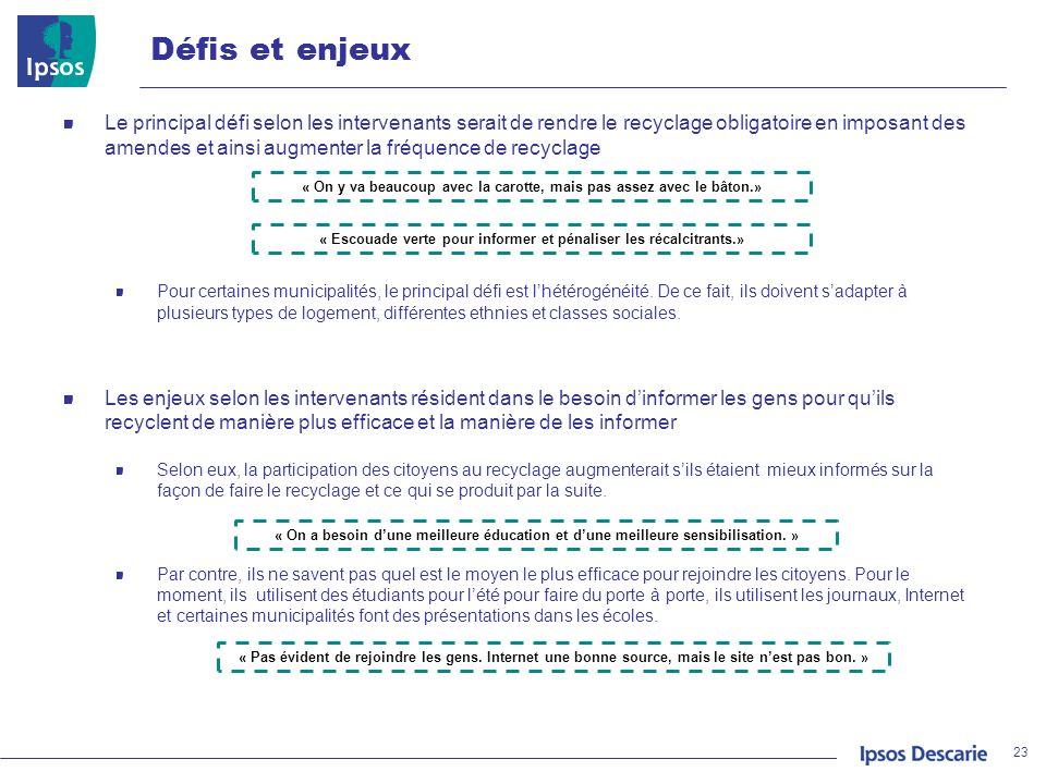 Défis et enjeux 23 Le principal défi selon les intervenants serait de rendre le recyclage obligatoire en imposant des amendes et ainsi augmenter la fr