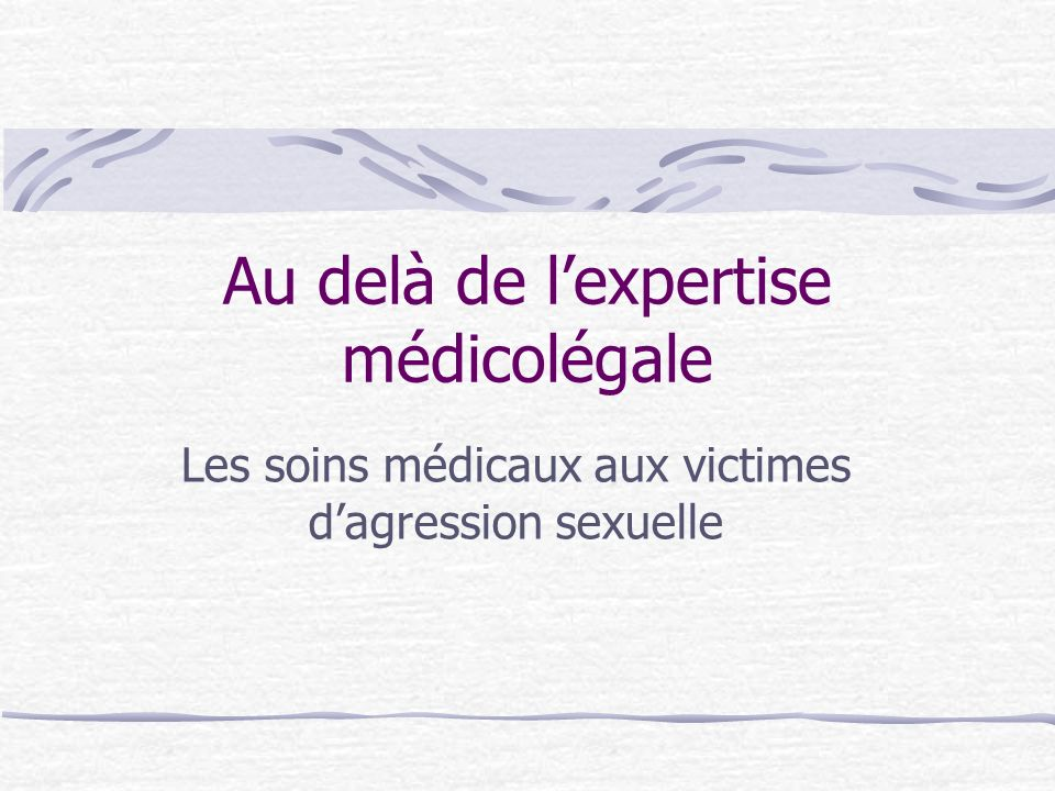 Au delà de lexpertise médicolégale Les soins médicaux aux victimes dagression sexuelle