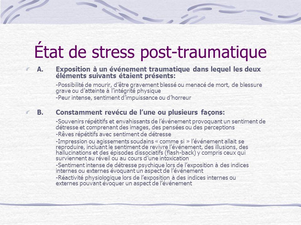 État de stress post-traumatique A. Exposition à un événement traumatique dans lequel les deux éléments suivants étaient présents: -Possibilité de mour